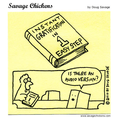 Savage Chickens - Instant Gratification