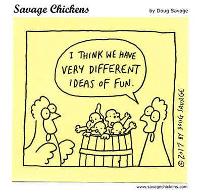 http://www.savagechickens.com/wp-content/uploads/chickenmorefun.jpg