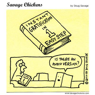 Savage Chickens - Instant Gratification